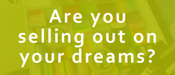 Are you selling out on your dreams?
